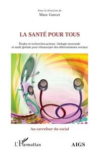 Marc Garcet - La santé pour tous - Etudes et recherches-actions : biologie neuronale et santé globale pour s'émanciper des déterminismes sociaux.