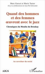 Marc Garcet et Marie Taeter - Quand des hommes et des femmes oeuvrent avec le jazz - Chroniques du Moulin du Broukay.