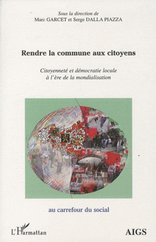 Marc Garcet et Serge Dalla Piazza - Rendre la commune aux citoyens - Citoyenneté et démocratie locale à l'ère de la mondialisation.