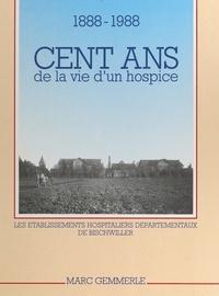 Marc Gemmerlé et P. Deubelbeiss - Cent ans de la vie d'un hospice, 1888-1988 - Les établissements hospitaliers départementaux de Bischwiller.