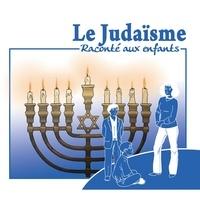 Marc Geoffroy - Le Judaïsme raconté aux enfants. 1 CD audio
