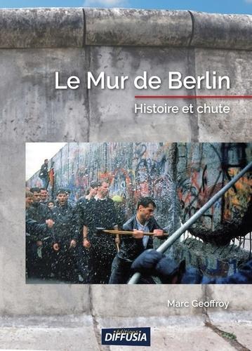 Le mur de Berlin. Histoire et chute