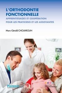 Marc-Gérald Choukroun - L'orthodontie fonctionnelle - Apprentissage et coopération pour les praticiens et les assistantes.