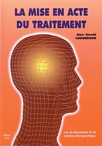Marc-Gérald Choukroun - La mise en acte du traitement.