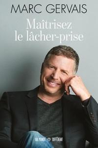Marc Gervais - Maîtrisez le lâcher-prise.