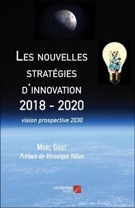 Marc Giget et Véronique Hillen - Les nouvelles stratégies d'innovation 2018 - 2020 - vision prospective 2030.