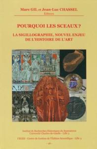 Marc Gil et Jean-Luc Chassel - Pourquoi les sceaux ? - La sigillographie, nouvel enjeu de l'histoire de l'art.