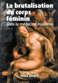 Marc Girard - La brutalisation du corps féminin dans la médecine moderne.