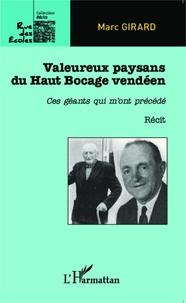Marc Girard - Valeureux paysans du Haut Bocage vendéen - Ces géants qui m'ont précédé.
