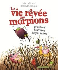 Marc Giraud et Roland Garrigue - La vie rêvée des morpions - Et autres histoires de parasites.