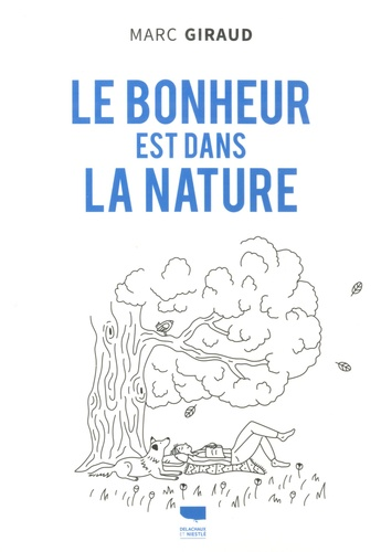 Le bonheur est dans la nature. Les conseils d'un naturaliste pour vivre mieux