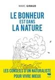 Marc Giraud - Le bonheur est dans la nature - Les conseils d'un naturaliste pour vivre mieux.