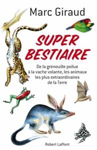 Super bestiaire - De la grenouille poilue à la vache volante, les animaux les plus extraordinaires de la Terre.pdf