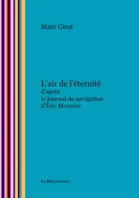 Marc Girot - L'air de l'éternité - D'après le journal de navigation d'Eric Mounier.