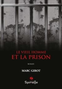 Marc Girot - Le vieil homme et la prison.