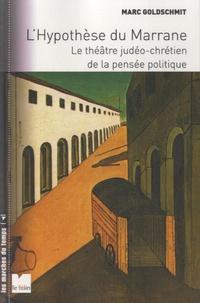 Marc Goldschmit - L'hypothèse du Marrane - Le théâtre judéo-chrétien de la pensée politique.