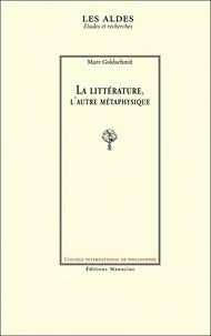 Marc Goldschmit - La littérature, l'autre métaphysique.
