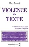 Marc Gontard - La violence du texte - Etude sur la littérature  marocaine de langue française.