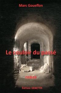 Marc Goueffon - Le couloir du passé.