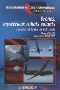 Marc Grozel et Geneviève Moulard - Drones, mystérieux robots volants - Les yeux et le feu du XXIe siècle.