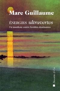 Marc Guillaume - Energies ultravertes - Un manifeste contre les idées dominantes.