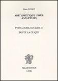 Marc Guinot - Arithmétique pour amateurs - Pythagore, Euclide et toute la clique.