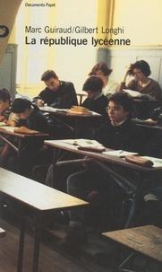 Marc Guiraud et Gilbert Longhi - La république lycéenne.