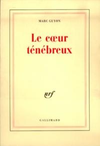Marc Guyon - Le coeur ténébreux.