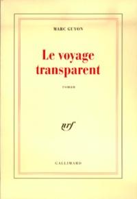Marc Guyon - Le voyage transparent.