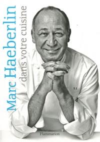 Marc Haeberlin - Marc Haeberlin dans votre cuisine.