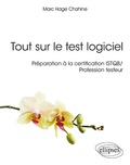 Marc Hage Chahine - Tout sur le test logiciel - Préparation à la certification ISTQB / Profession testeur.
