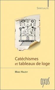 Marc Halévy - Catéchismes et tableaux de loge - Au coeur de la spiritualité maçonnique.