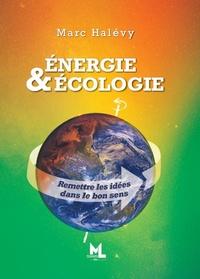 Marc Halévy - Energie & Ecologie - Remettre les idées dans le bon sens.