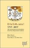 Marc Halévy - Et la F.M. sera ! 1717-2017 - 300e anniversaire de la fondation de la franc-maçonnerie moderne.