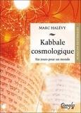 Marc Halévy - Kabbale cosmologique - Six jours pour un monde.