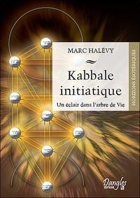 Kabbale initiatique- Un éclair dans l'arbre de vie - Marc Halévy |
