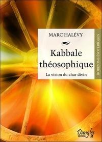 Kabbale théosophique- Vision du Char divin - Marc Halévy |