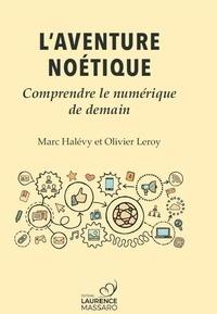 Marc Halévy et Olivier Leroy - L'aventure Noétique - Comprendre le numérique de demain.