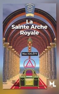 Marc Halévy - La sainte arche royale.