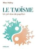 Marc Halévy - Le taoïsme - Un joli rêve de papillon.