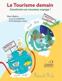 Marc Halévy et Dominique Annet - Le tourisme demain - Construire un nouveau voyage !.