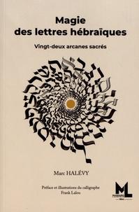 Marc Halévy - Magie des lettres hébraïques - Vingt-deux arcanes sacrées.