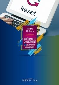 Marc Halévy - Maîtriser le changement - Tome 2, La révolution managériale.