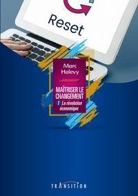 Marc Halévy - Maîtriser le changement - Tome 1, La révolution économique.