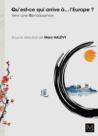 Marc Halévy et Edgar Morin - Qu'est-ce qui arrive à... L'Europe ? - Vers une Renaissance.