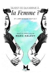 Marc Halévy - Qu'est-ce qui arrive à... la femme ? - Et l'amour dans tout ça ?.