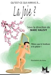 Marc Halévy - Qu'est-ce qui arrive à... la joie ? - Mieux que le bonheur et le plaisir !.