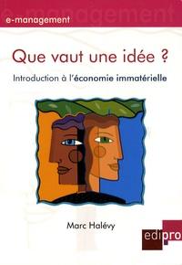 Marc Halévy - Que vaut une idée ? - Introduction à l'économie immatérielle.