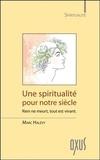 Marc Halévy - Une spiritualité pour notre siècle - Rien ne meurt, tout est vivant.
