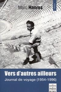 Marc Hanrez - Vers d'autres ailleurs - Journal de voyage (1954-1996).